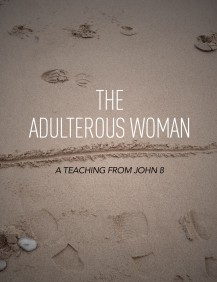 The Adulterous Woman - A Teaching from John 8